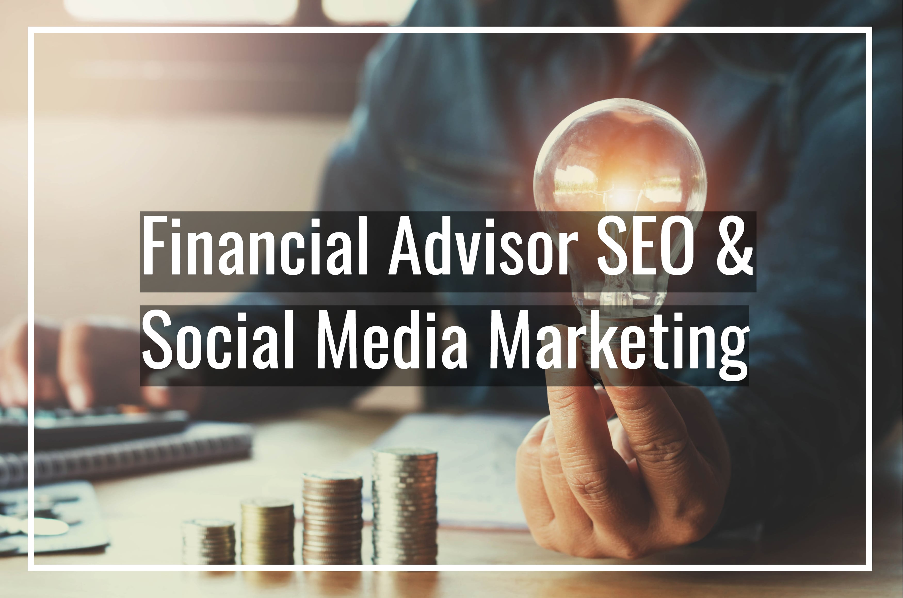 Financial Advisor SEO & Social Media Marketing